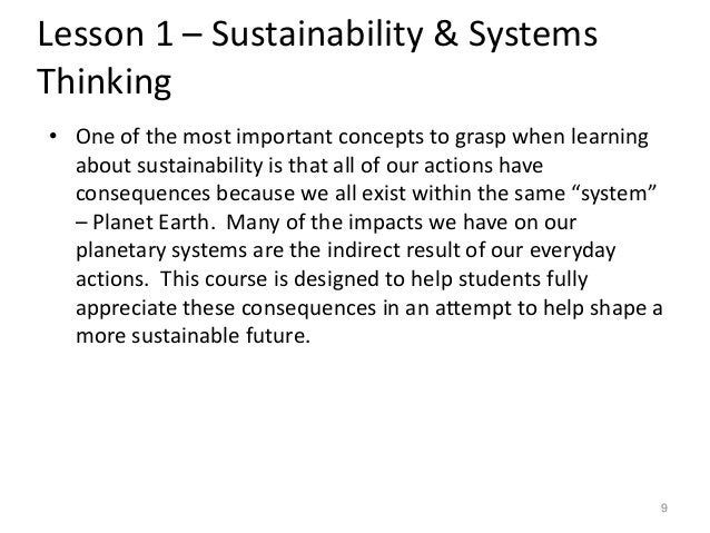 Lesson 1 – Sustainability & Systems Thinking • One of the most important concepts to grasp when learning about sustainabil...