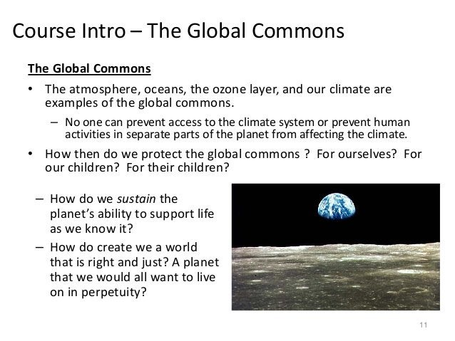 Course Intro – The Global Commons The Global Commons • The atmosphere, oceans, the ozone layer, and our climate are exampl...