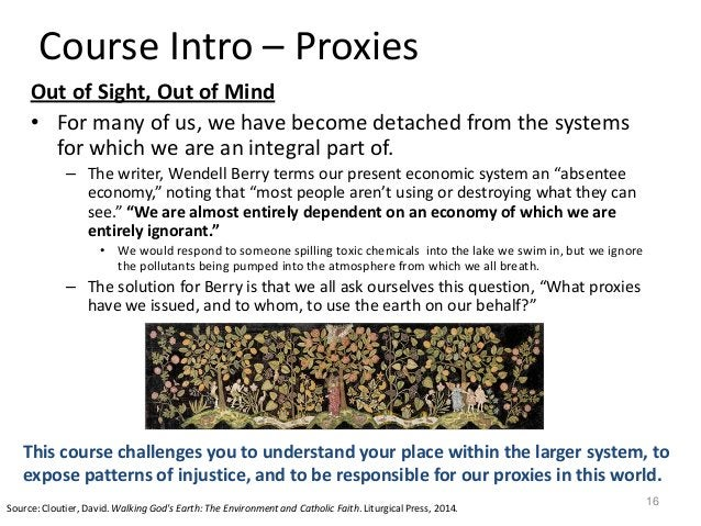 Course Intro – Proxies Out of Sight, Out of Mind • For many of us, we have become detached from the systems for which we a...