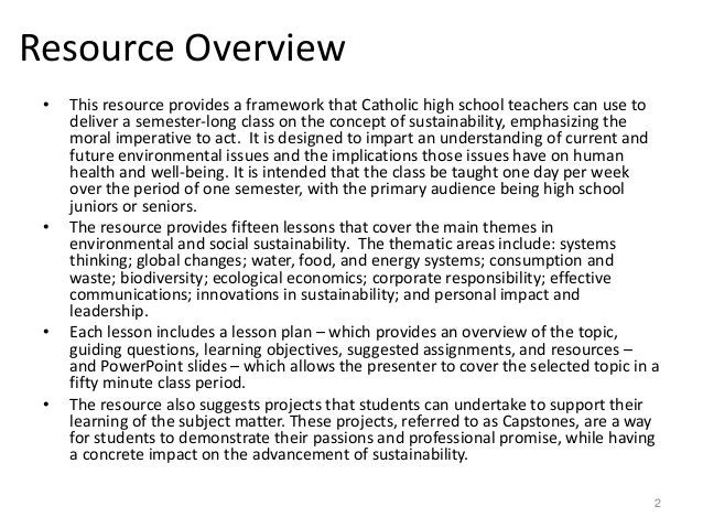 2 Resource Overview • This resource provides a framework that Catholic high school teachers can use to deliver a semester-...