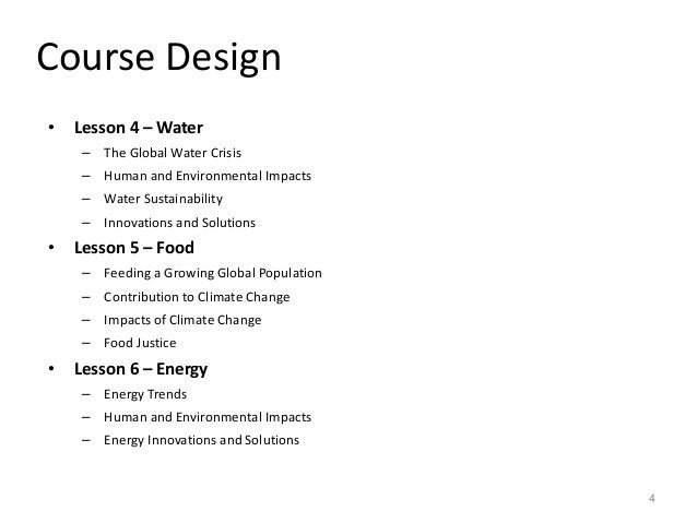 Course Design • Lesson 4 – Water – The Global Water Crisis – Human and Environmental Impacts – Water Sustainability – Inno...