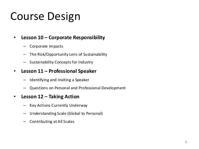 Course Design • Lesson 10 – Corporate Responsibility – Corporate Impacts – The Risk/Opportunity Lens of Sustainability – S...
