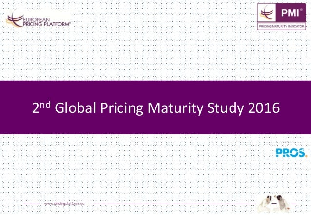 www.pricingplatform.eu 2nd Global Pricing Maturity Study 2016 Supported by
