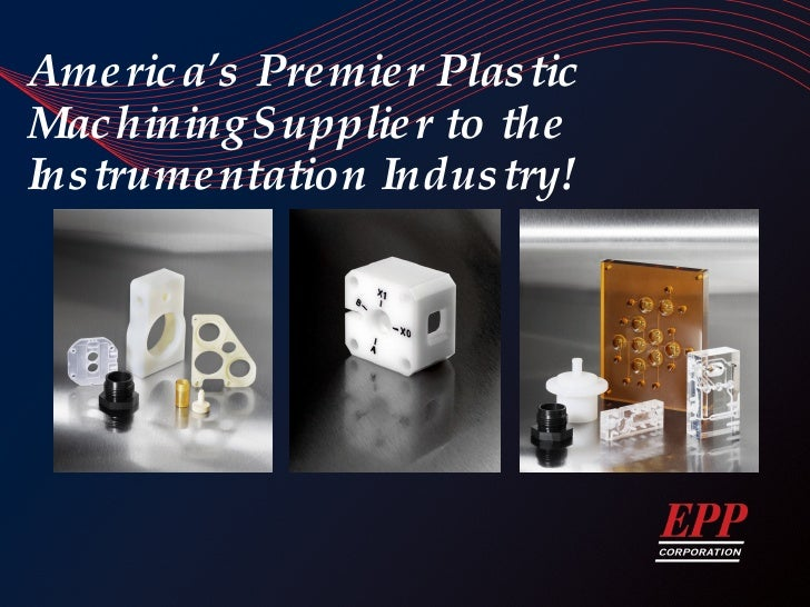 America's Premier Plastic Machining Supplier to the Instrumentation Industry!