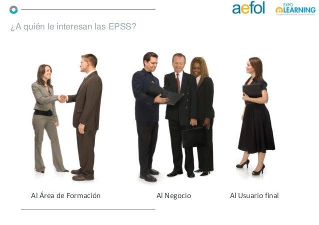 ¿A quién le interesan las EPSS? Al Área de Formación Al Negocio Al Usuario final