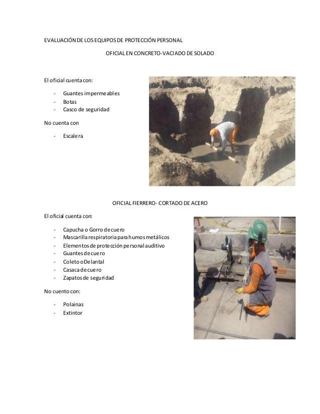EVALUACIÓN DE LOS EQUIPOSDE PROTECCIÓN PERSONAL OFICIAL EN CONCRETO-VACIADO DE SOLADO El oficial cuentacon: - Guantes impe...