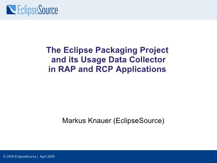 The Eclipse Packaging Project                             and its Usage Data Collector                            in RAP a...