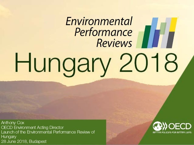 Anthony Cox OECD Environment Acting Director Launch of the Environmental Performance Review of Hungary 28 June 2018, Budap...