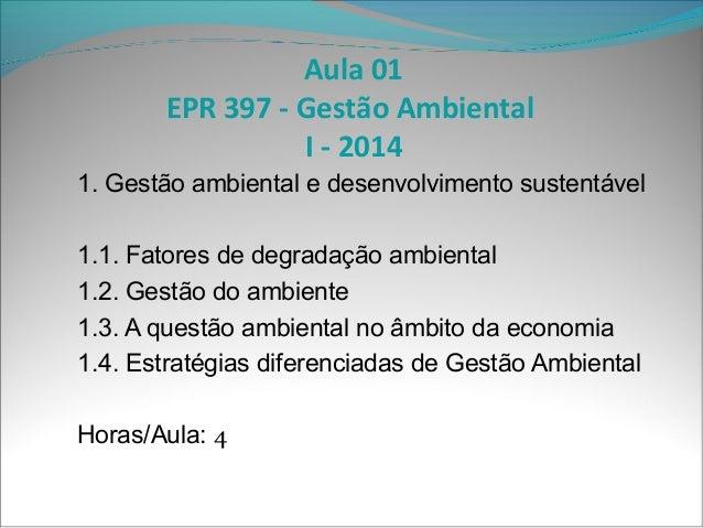 Aula 01 EPR 397 - Gestão Ambiental I - 2014 1. Gestão ambiental e desenvolvimento sustentável 1.1. Fatores de degradação a...