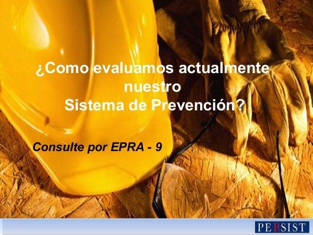 ¿Como evaluamos actualmente nuestro Sistema de Prevención? Consulte por EPRA - 9