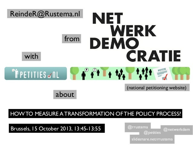 ReindeR@Rustema.nl from with (national petitioning website) about HOW TO MEASURE A TRANSFORMATION OF THE POLICY PROCESS? B...