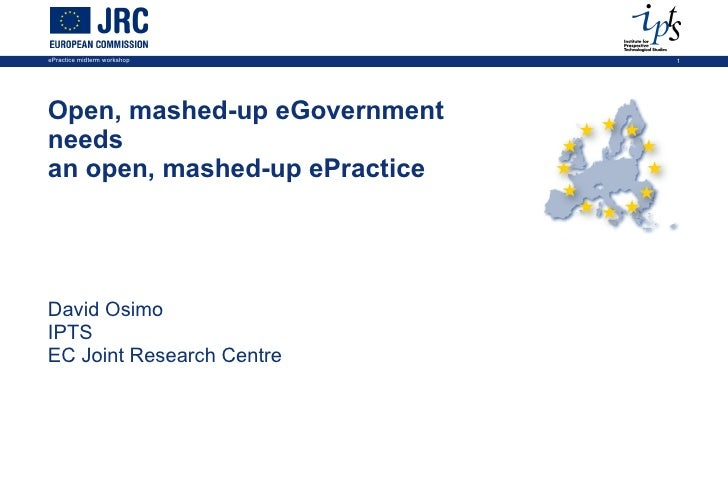 Open, mashed-up eGovernment  needs  an open, mashed-up ePractice David Osimo IPTS EC Joint Research Centre NOTES 1. PLACE,...