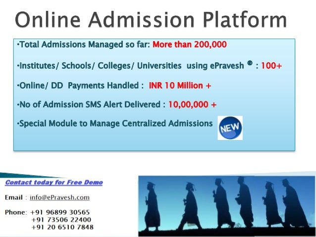 •Total Admissions Managed so far: More than 200,000  •Institutes/ Schools/ Colleges/ Universities using ePravesh ® : 100+ ...