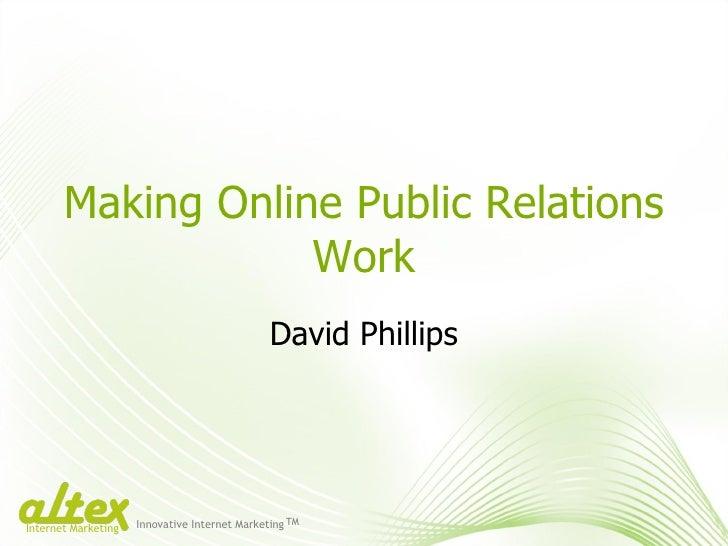 Making Online Public Relations Work David Phillips Innovative Internet Marketing TM Internet Marketing