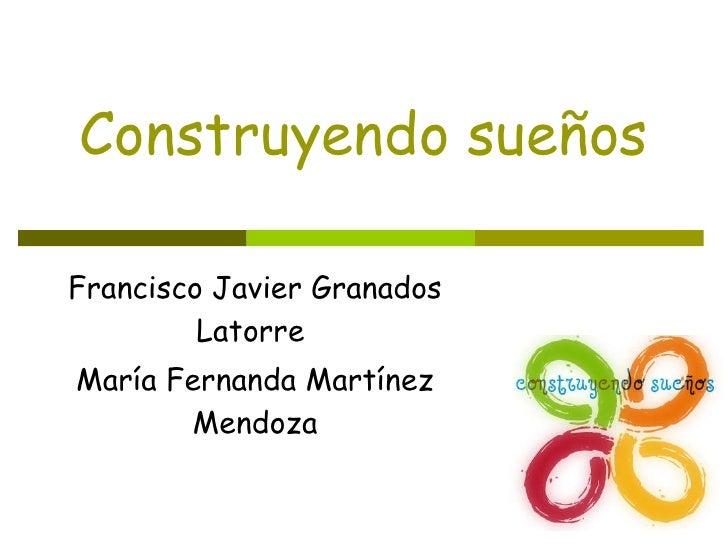 Construyendo sueños Francisco Javier Granados Latorre  María Fernanda Martínez Mendoza