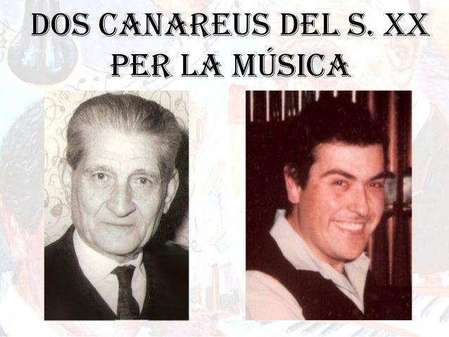 DOS CANAREUS DEL S. XX PER LA MÚSICA