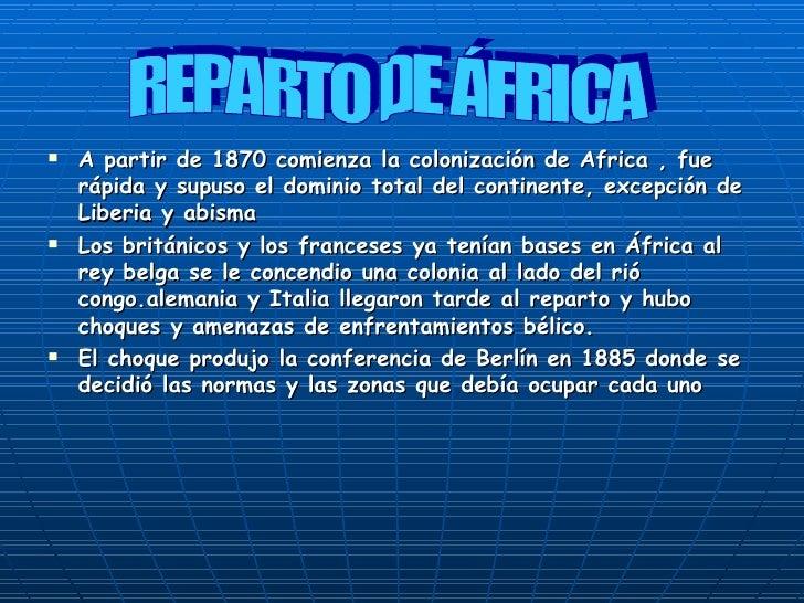 <ul><li>A partir de 1870 comienza la colonización de Africa , fue rápida y supuso el dominio total del continente, excepci...