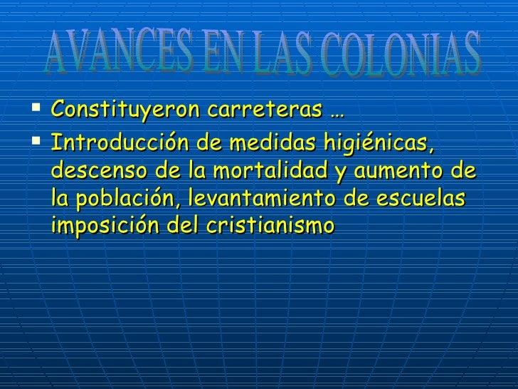 <ul><li>Constituyeron carreteras … </li></ul><ul><li>Introducción de medidas higiénicas, descenso de la mortalidad y aumen...