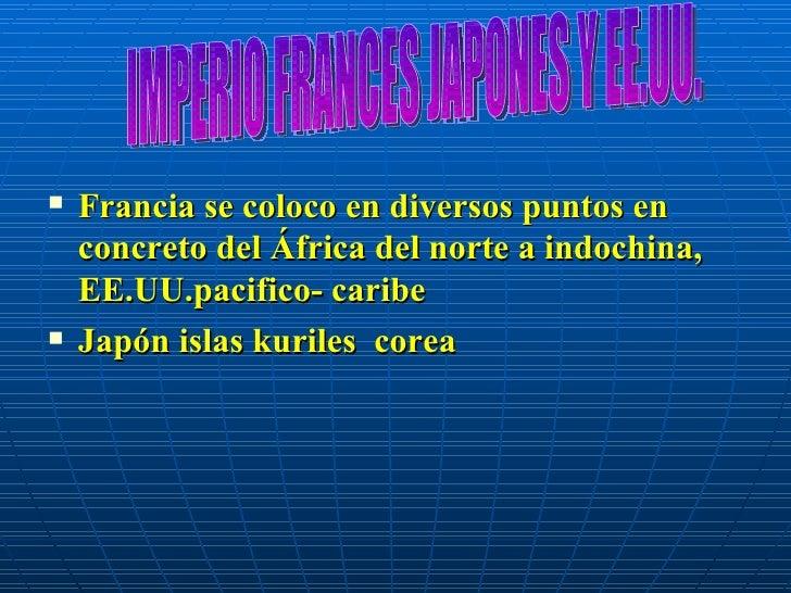 <ul><li>Francia se coloco en diversos puntos en concreto del África del norte a indochina, EE.UU.pacifico- caribe </li></u...