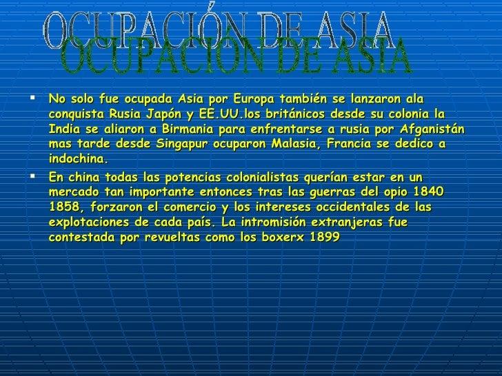 <ul><li>No solo fue ocupada Asia por Europa también se lanzaron ala conquista Rusia Japón y EE.UU.los británicos desde su ...