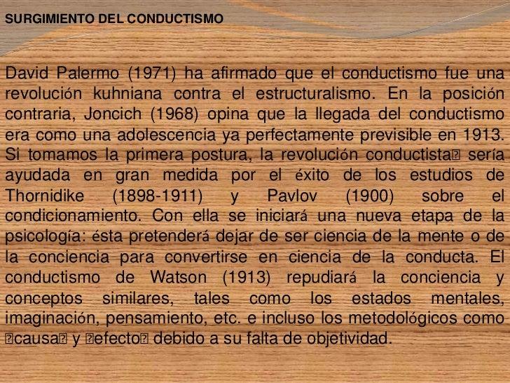 SURGIMIENTO DEL CONDUCTISMO <br />David Palermo (1971) ha afirmado que el conductismo fue una revolución kuhniana contra e...