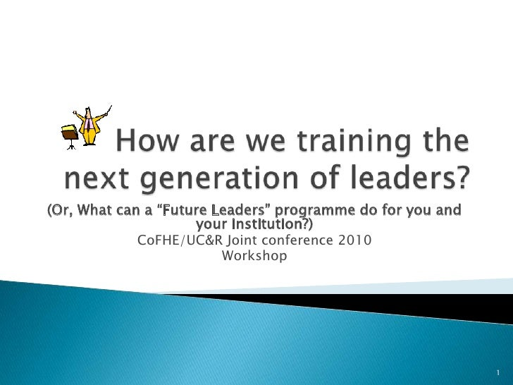 """How are we training the next generation of leaders? <br />(Or, What can a """"Future Leaders"""" programme do for you and your i..."""