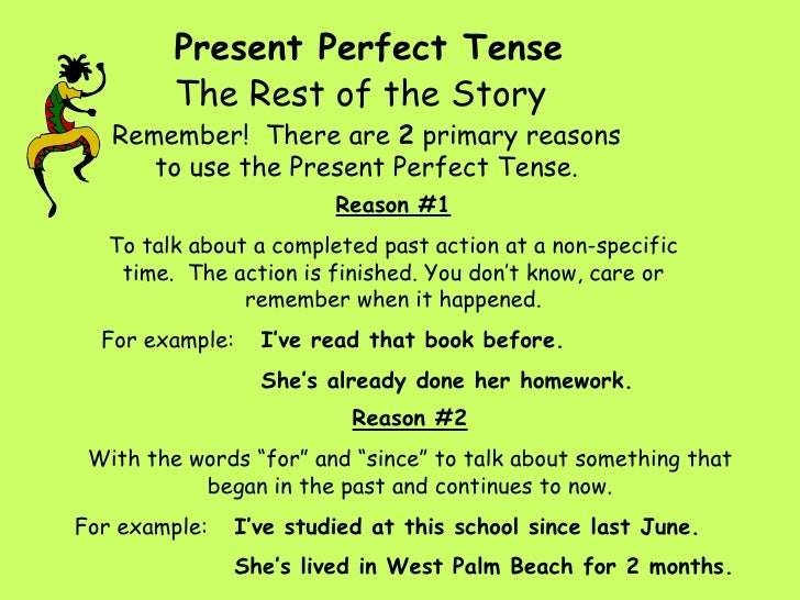 Present Perfect Tense Remember!  There are  2  primary reasons to use the Present Perfect Tense. The Rest of the Story Rea...