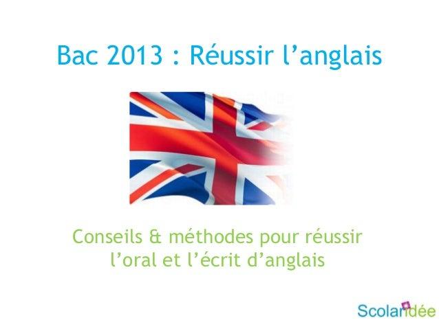 Bac 2013 : Réussir l'anglaisConseils & méthodes pour réussirl'oral et l'écrit d'anglais