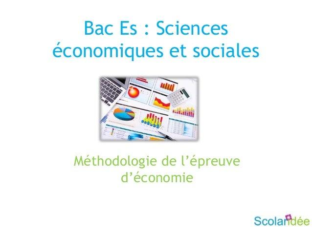 Bac Es : Scienceséconomiques et socialesMéthodologie de l'épreuved'économie