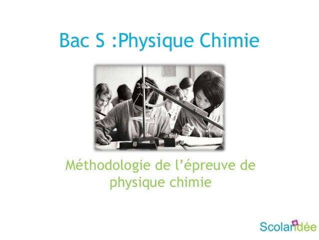 Bac S :Physique ChimieMéthodologie de l'épreuve dephysique chimie