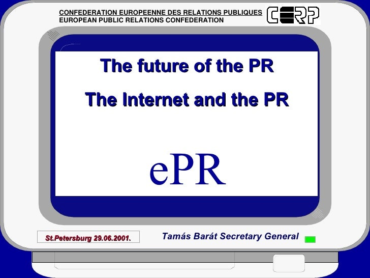 The future of the PR The Internet and the PR ePR St.Petersburg 29.06.2001. CONFEDERATION EUROPEENNE DES RELATIONS PUBLIQUE...