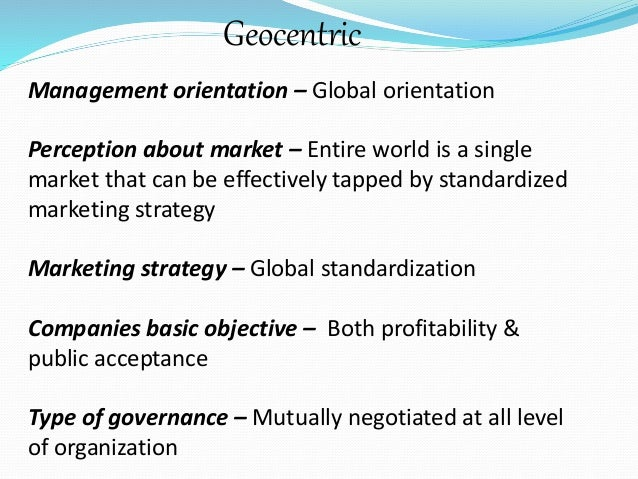differences between ethnocentric and geocentric predisposition The scope of ihrm, variables that moderate differences between domestic and   you will also learn- ethnocentric, geocentric, polycentric and region centric   four different types of headquarter orientations or predispositions towards.