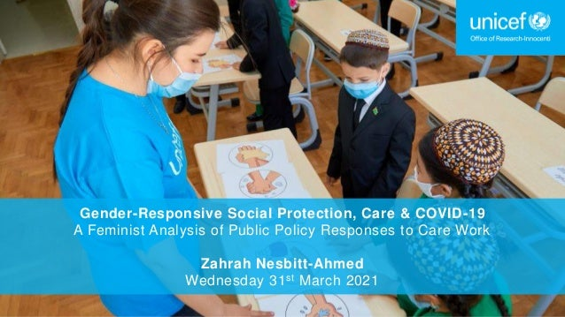 Gender-Responsive Social Protection, Care & COVID-19 A Feminist Analysis of Public Policy Responses to Care Work Zahrah Ne...