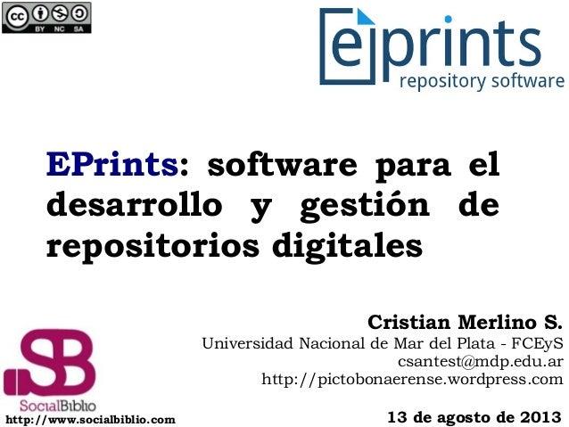 EPrints: software para el desarrollo y gestión de repositorios digitales 13 de agosto de 2013 Cristian Merlino S. Universi...