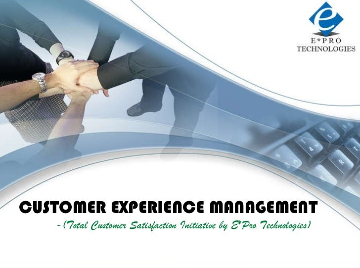 ALL RIGHTS RESERVED 2010 - E*PRO TECHNOLOGIES LLC. www.epro-tech.com CUSTOMER EXPERIENCE MANAGEMENT -(Total Customer Satis...
