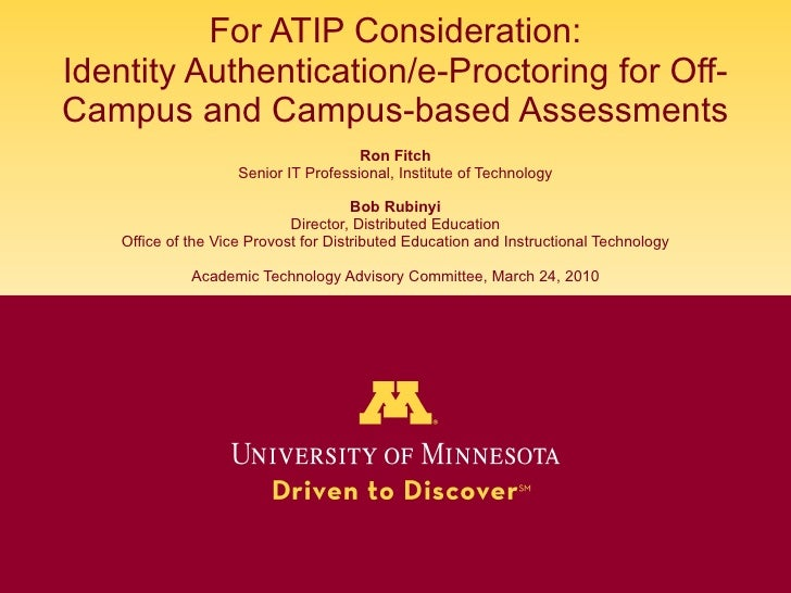 For ATIP Consideration: Identity Authentication/e-Proctoring for Off-Campus and Campus-based Assessments Ron Fitch Senior ...