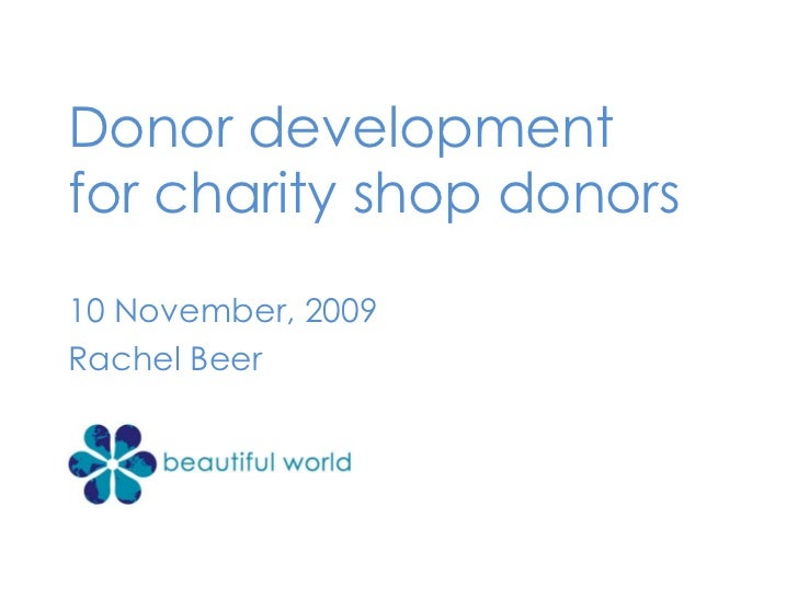 Donor development  for charity shop donors 10 November, 2009 Rachel Beer