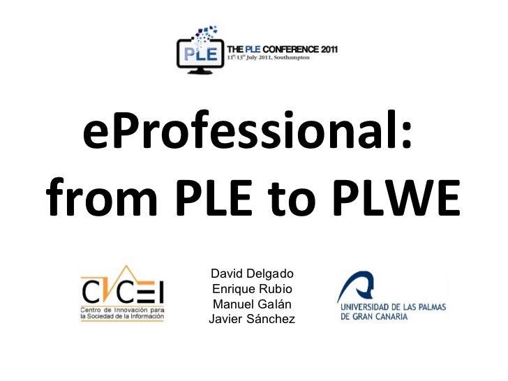 eProfessional:from PLE to PLWE      David Delgado       Enrique Rubio       Manuel Galán      Javier Sánchez