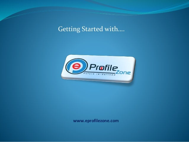 Getting Started with…. www.eprofilezone.com