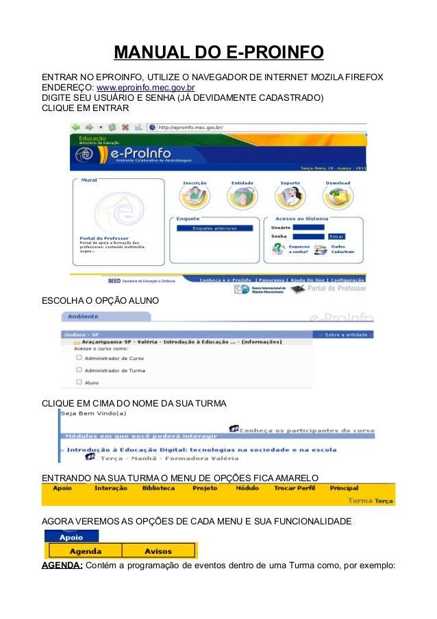 MANUAL DO E-PROINFO ENTRAR NO EPROINFO, UTILIZE O NAVEGADOR DE INTERNET MOZILA FIREFOX ENDEREÇO: www.eproinfo.mec.gov.br D...
