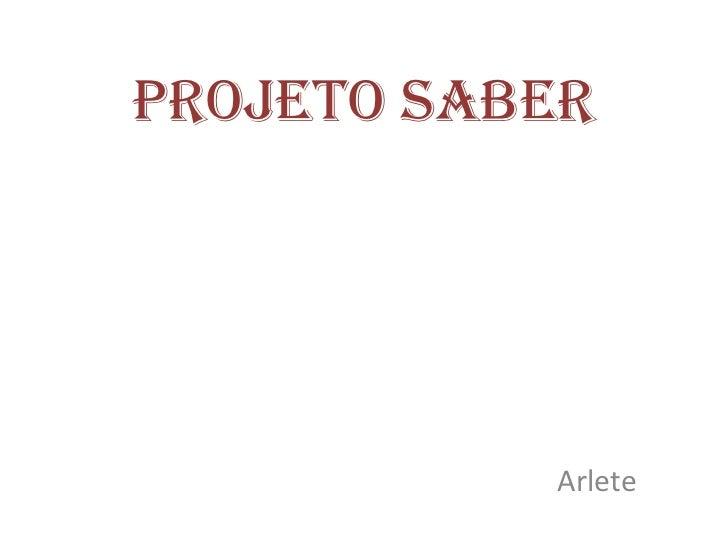 Projeto Saber           Arlete
