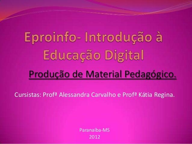 Produção de Material Pedagógico.Cursistas: Profª Alessandra Carvalho e Profª Kátia Regina.                       Paranaíba...