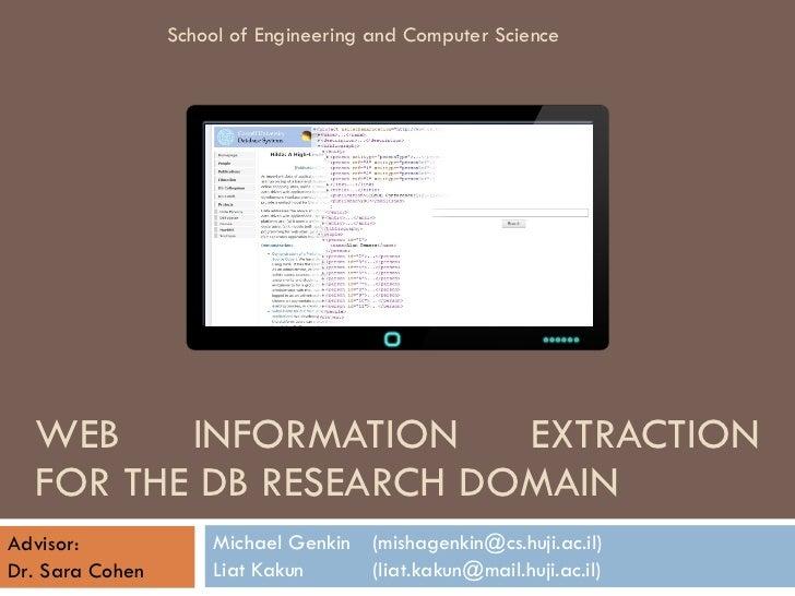 WEB INFORMATION EXTRACTION FOR THE DB RESEARCH DOMAIN Michael Genkin (mishagenkin@cs.huji.ac.il) Liat Kakun (liat.kakun@ma...