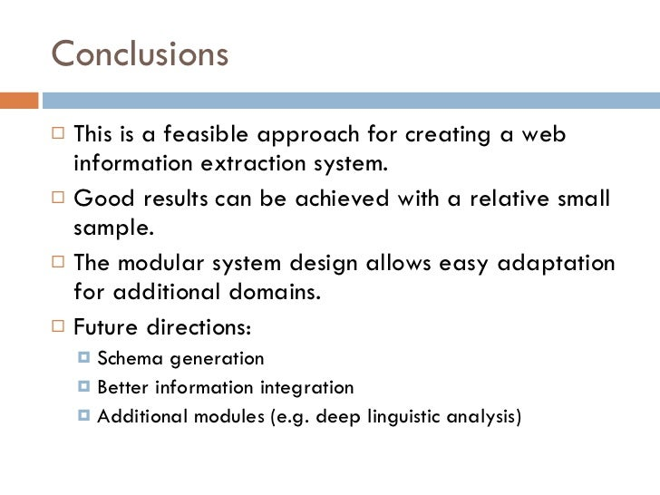 Conclusions <ul><li>This is a feasible approach for creating a web information extraction system. </li></ul><ul><li>Good r...