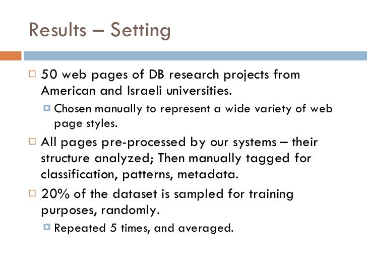 Results – Setting <ul><li>50 web pages of DB research projects from American and Israeli universities. </li></ul><ul><ul><...