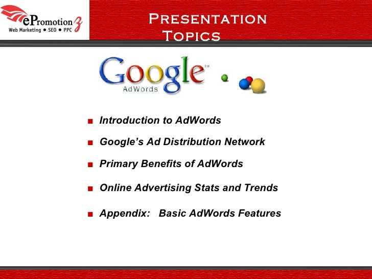 <ul><ul><li>■   Google's Ad Distribution Network </li></ul></ul><ul><ul><li>■   Primary Benefits of AdWords </li></ul></ul...