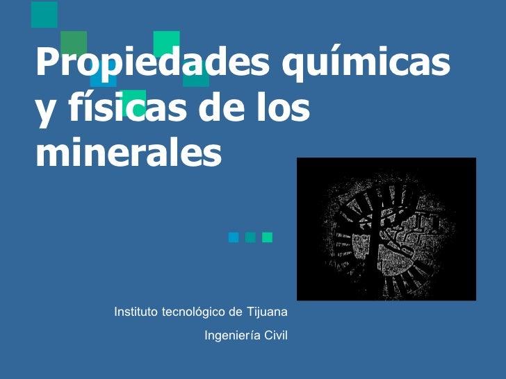 Propiedades químicas y físicas de los minerales Instituto tecnológico de Tijuana Ingeniería Civil