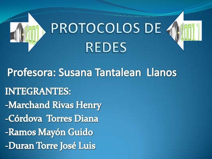 PROTOCOLOS DE REDES<br />Profesora: Susana Tantalean  Llanos<br />INTEGRANTES:<br />-Marchand Rivas Henry<br />-Córdova  T...