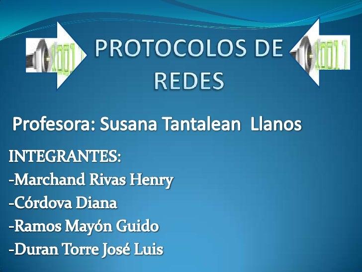 PROTOCOLOS DE REDES<br />Profesora: Susana Tantalean  Llanos<br />INTEGRANTES:<br />-Marchand Rivas Henry<br />-Córdova Di...