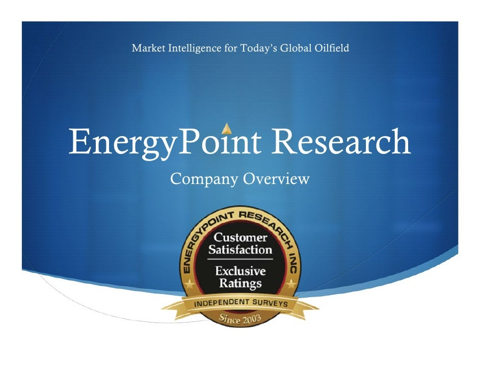 Market Intelligence for Today's Global Oilfield     EnergyPoint Research            Company Overview
